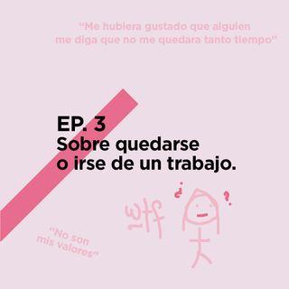EP.3 - Sobre quedarse o irse de un trabajo