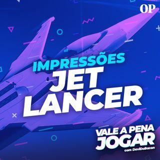 #39 - Impressões de Jet Lancer