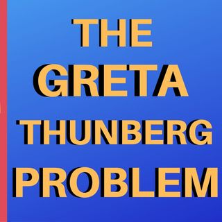 The Greta Thunberg Problem