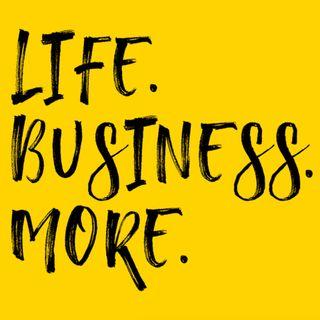 S1 E1 Life. Business. More.
