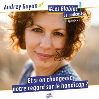 #21 Audrey Guyon : Et si on changeait notre regard sur le handicap ? - Les Blablas : Osons parler du handicap.