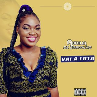 Audilia De Carvalho - Vai A Luta (Afro Pop) (Prod. LG No Beat)(BAIXAR AQUI MP3)