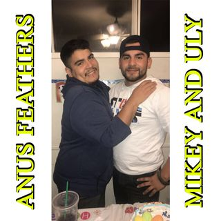 COM ANUS FEATHERS WITH MIKEY AND ULY PODCAST EPISODE 1