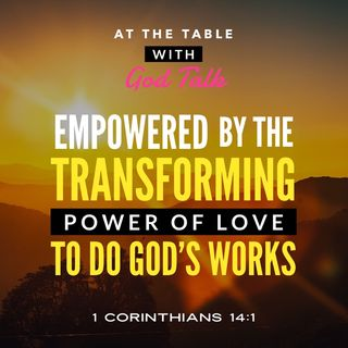 Empowered by the Transforming Power of Love To Do God's Works