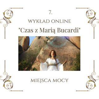 """Wykład """"Czas z Marią Bucardi"""" nr 7 o Miejscach Mocy, megalitach, energii Ziemi, dniu codziennym, Wodnej Oazie Natury, blokadzie wew. ognia"""