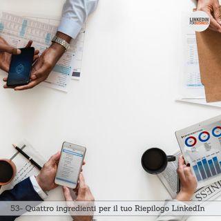 53- Quattro ingredienti per il tuo Riepilogo LinkedIn