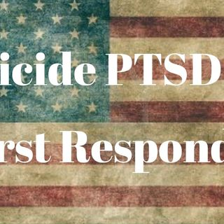 Suicide, PTSD and First Responders