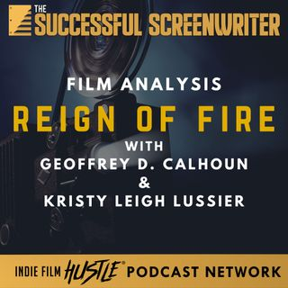 Ep71 - Reign of Fire - Film Analysis with Geoffrey D. Calhoun & Kristy Leigh Lussier