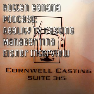 Rotten Banana Podcast: Interview with Reality TV Casting Manager Tina Eisner