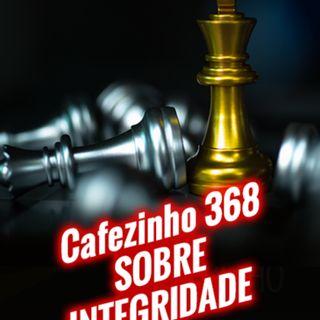 Cafezinho 368 – Sobre Integridade