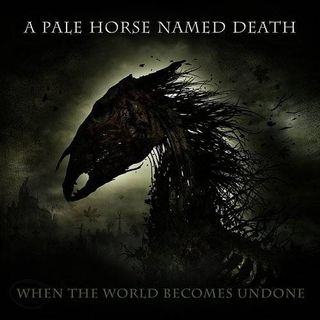 Metal Hammer of Doom: A Pale Horse Named Death - When the World Becomes Undone