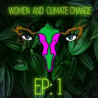 """Women and Climate Change"" Episode 1: Impact of Girls Education"