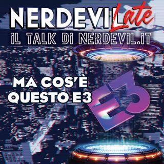 Nerdevilate 17/06/21 - Ma cos'è questo E3