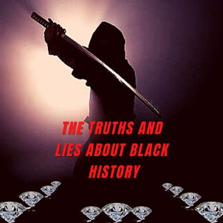 THE TRUTHS AND LIES ABOUT BLACK HISTORY