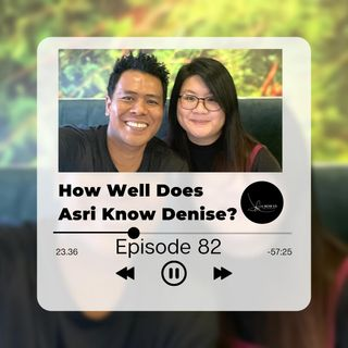 Episode 82: How Well Does Asri Know Denise?