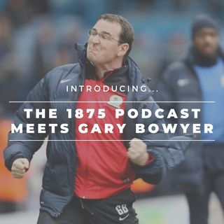The 1875 Podcast meets Gary Bowyer