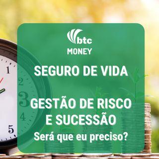 Seguro de Vida: Gestão de Risco e Sucessão no Planejamento Financeiro | BTC Money #47