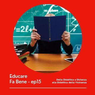Educare Fa Bene - Ep. 15 - Dalla Didattica a Distanza alla Didattica della Vicinanza