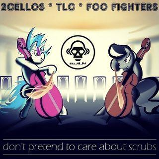 Kill_mR_DJ - Don't Pretend to Care About Scrubs (2Cellos vs TLC vs Foo Fighters)