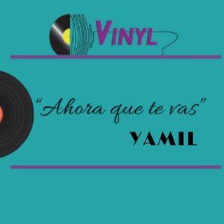 """Yamil - """"Ahora que te vas"""""""