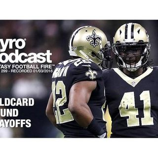 Fantasy Football Fire - Pyro Podcast Show 299 -  Wildcard Round Playoffs
