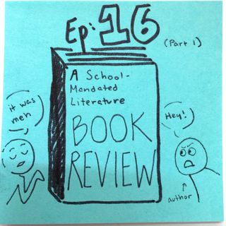 Ep 16.1: A School-Mandated-Literature Book Review