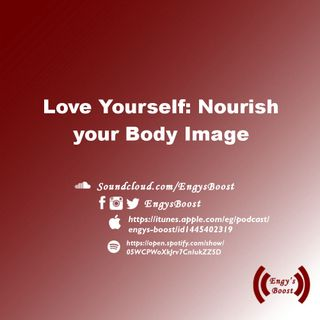 Ep (3): Love Yourself: Nourish your Body Image