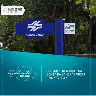 Pequeno Expediente #73: a novela envolvendo o reajuste da tarifa de água e esgoto da Sanepar