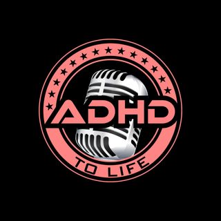 ADHD To Life Episode #32