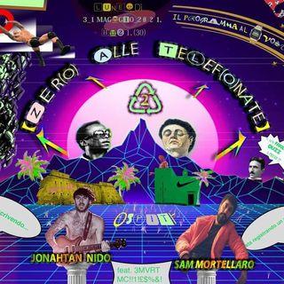 Zero Alle Telefonate Live Show 7di6 Ospity: Sam Mortellaro, Jonathan Nido