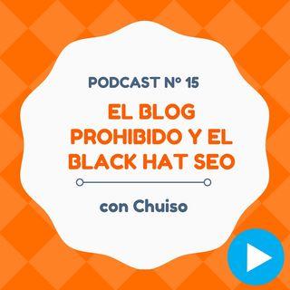Adentrándonos en El Blog Prohibido y el Black Hat SEO, con Chuiso - #15 CW Podcast