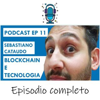 Blockchain e tecnologia ft. Sebastiano Cataudo - EP 11 SEASON 2020