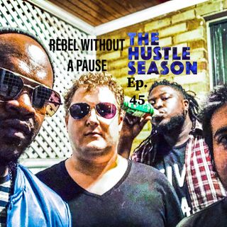 The Hustle Season 2: Ep. 45 Rebel Without A Pause