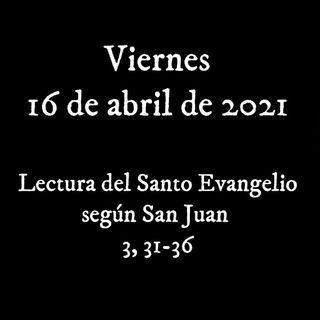 Escucha el santo evangelio para el viernes 16 de abril de 2021