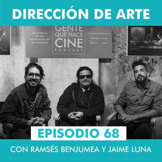 EP68: DIRECCIÓN DE ARTE con Jaime Luna y Ramsés Benjumea