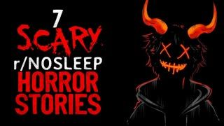 7 SCARY r Nosleep Horror Stories Compilation