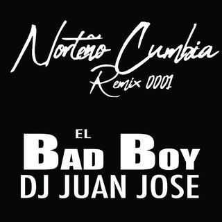 Norteno Cumbia Remix 0001 - El Bad Boy Dj Juan José