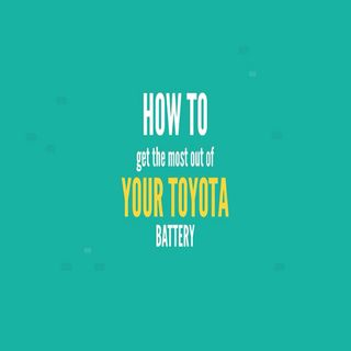 How To Get The Most Out Of Your Toyota Battery