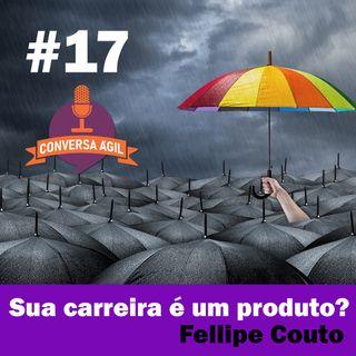 #17 - Sua carreira é um produto? com Fellipe Couto