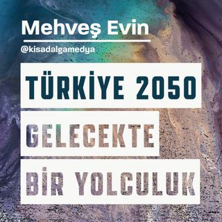 Türkiye 2050 - Gelecekte bir yolculuk 1