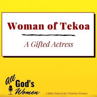 Woman of Tekoa - A Gifted Actress