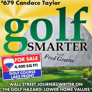 The Secret Hazard to Golf Course Closings: Crashing Home Prices with WSJ Reporter Candace Taylor