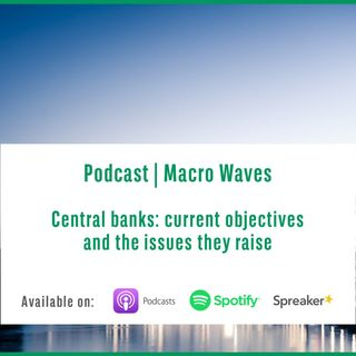 #1 – Central banks: current objectives and the issues they raise