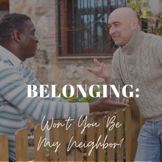 Belonging: Won't You Be My Neighbor?