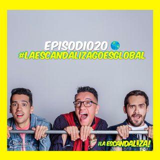 Ep 20 La Escandaliza goes global