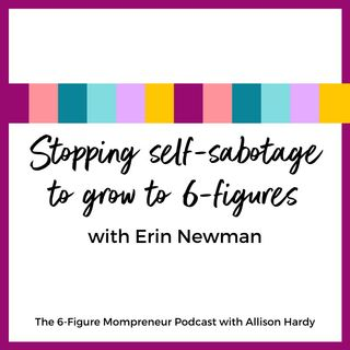 Stopping self-sabotage to grow to 6-figures with Erin Newman