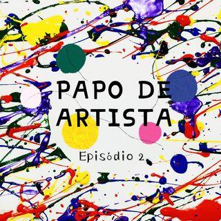 Episode 2 - Papo De Artista - Internet e Artista?