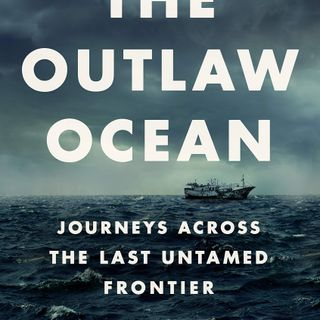 Episode 488: Best of The Outlaw Ocean with Ian Urbina