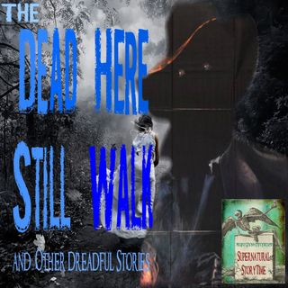 The Dead Here Still Walk and Other Dreadful Tales | Podcast E35