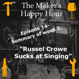 "Episode 14- Summary of Week 2. ""Russel Crow Sucks at singing"""